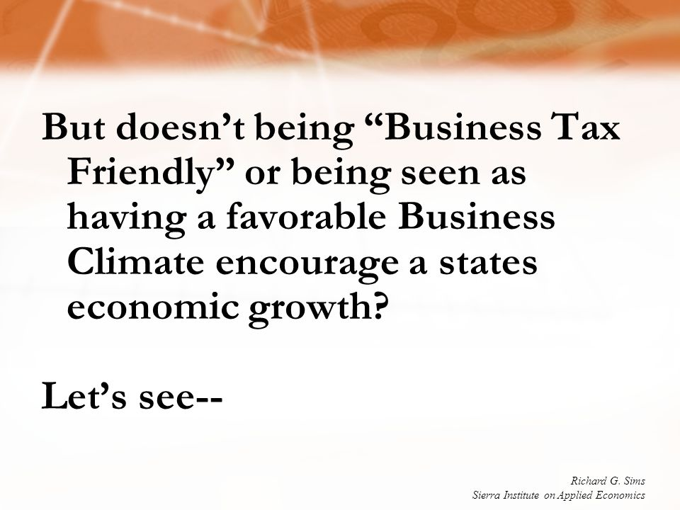 "But doesn't being ""Business Tax Friendly"" or being seen as having a favorable Business Climate encourage a states economic growth? Let's see-- Richard"