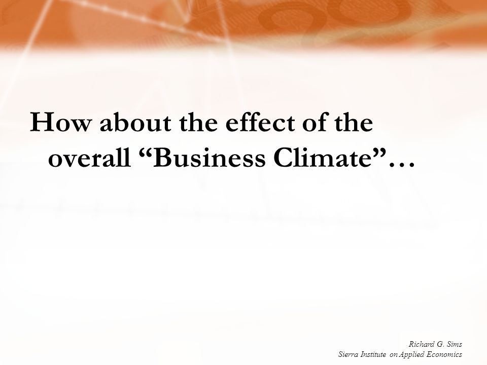 How about the effect of the overall Business Climate … Richard G.