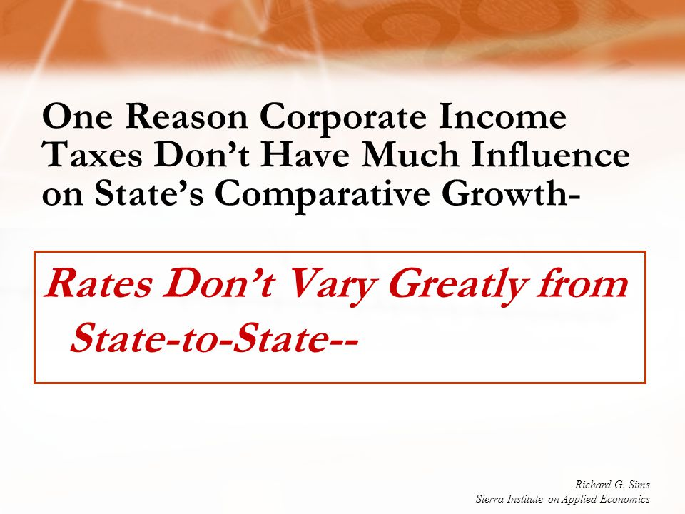 One Reason Corporate Income Taxes Don't Have Much Influence on State's Comparative Growth- Rates Don't Vary Greatly from State-to-State-- Richard G.
