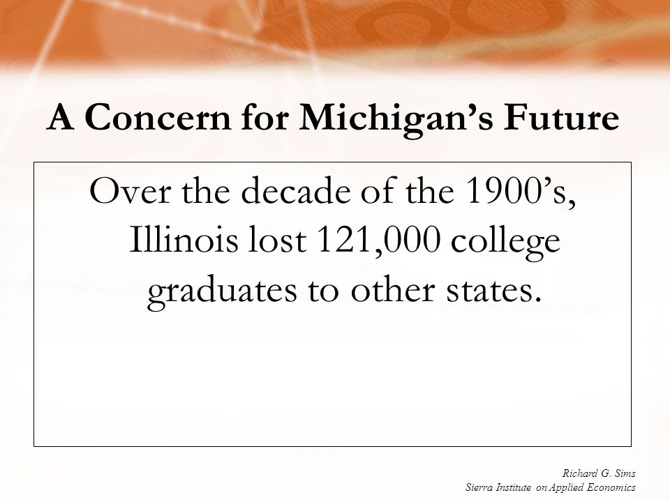 A Concern for Michigan's Future Over the decade of the 1900's, Illinois lost 121,000 college graduates to other states.