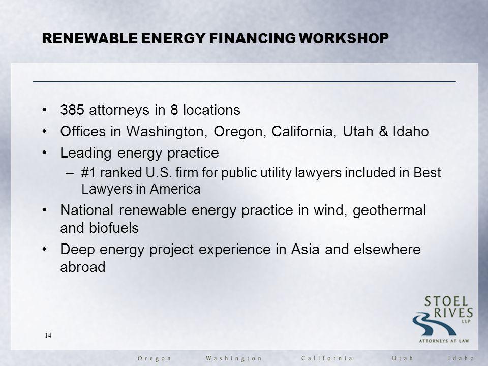 RENEWABLE ENERGY FINANCING WORKSHOP 385 attorneys in 8 locations Offices in Washington, Oregon, California, Utah & Idaho Leading energy practice –#1 r