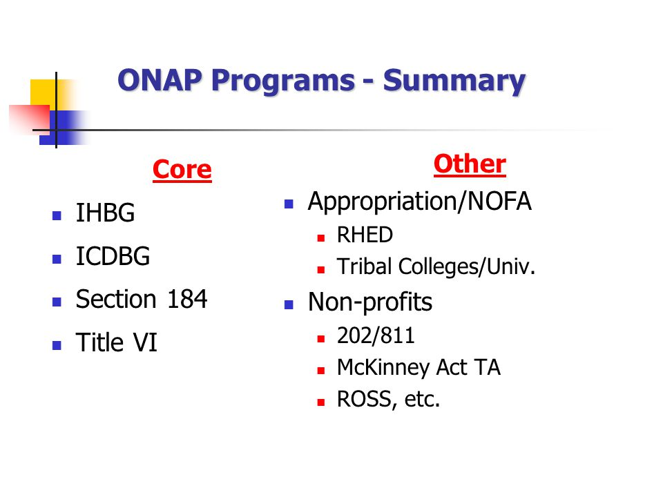 ONAP Programs - Summary Core IHBG ICDBG Section 184 Title VI Other Appropriation/NOFA RHED Tribal Colleges/Univ.