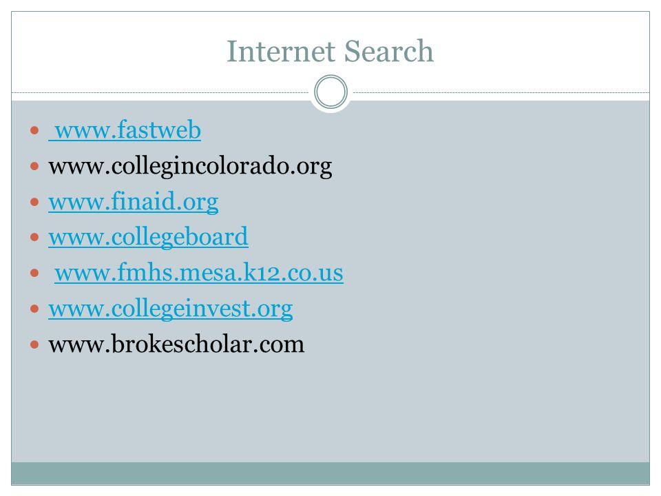 Internet Search www.fastweb www.collegincolorado.org www.finaid.org www.collegeboard www.fmhs.mesa.k12.co.us www.collegeinvest.org www.brokescholar.com