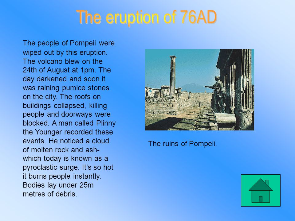 The people of Pompeii were wiped out by this eruption.