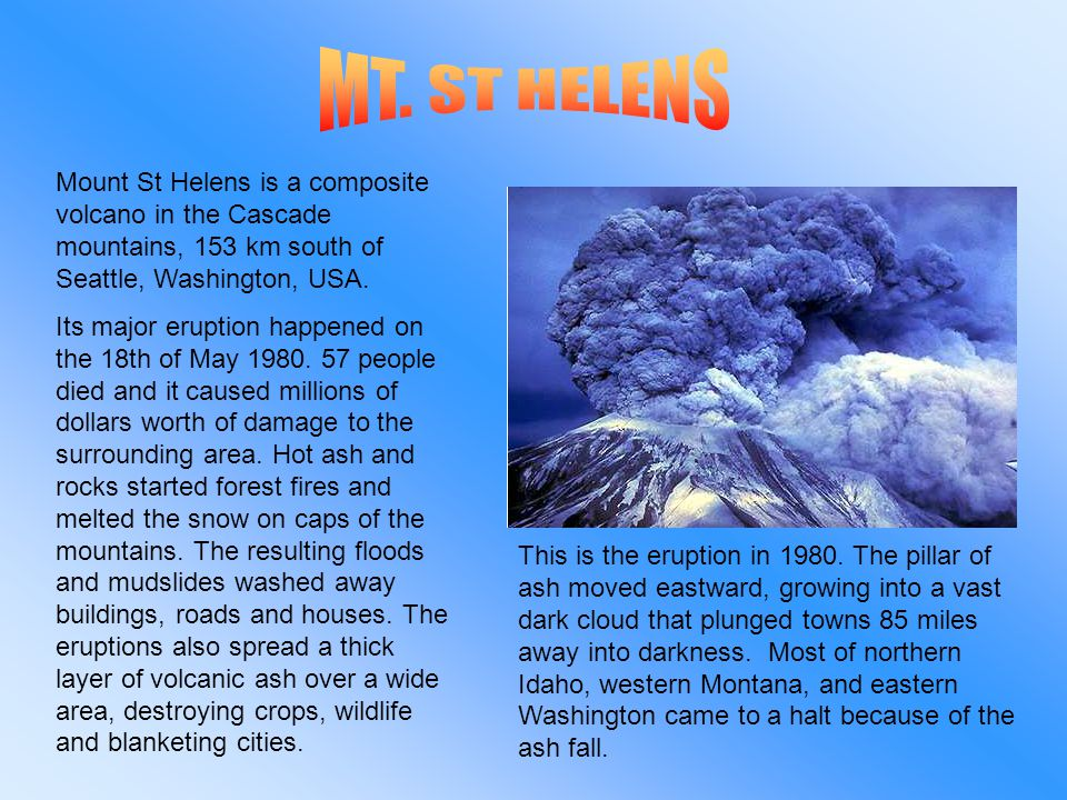 Mount St Helens is a composite volcano in the Cascade mountains, 153 km south of Seattle, Washington, USA.