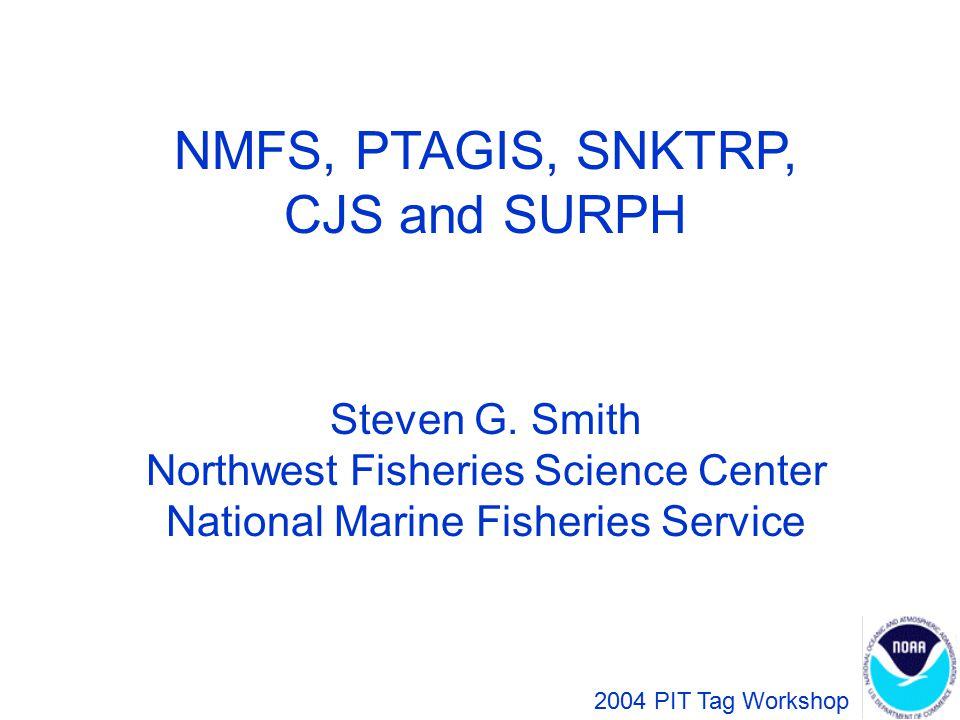 NMFS, PTAGIS, SNKTRP, CJS and SURPH Steven G.