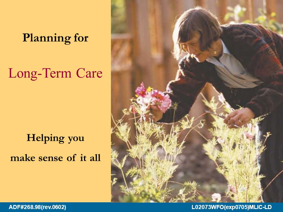 ADF#268.98(rev.0602) L02073WFO(exp0705)MLIC-LD Planning for Long-Term Care Helping you make sense of it all