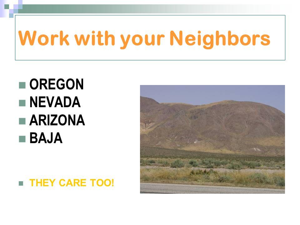 Work with your Neighbors OREGON NEVADA ARIZONA BAJA THEY CARE TOO!