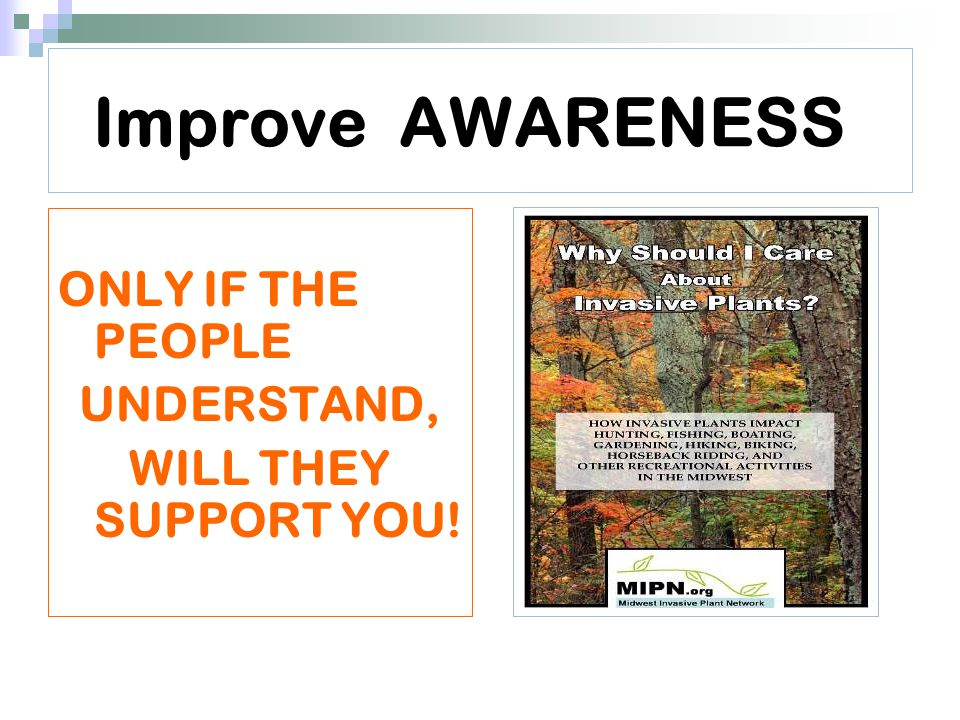Improve AWARENESS ONLY IF THE PEOPLE UNDERSTAND, WILL THEY SUPPORT YOU!