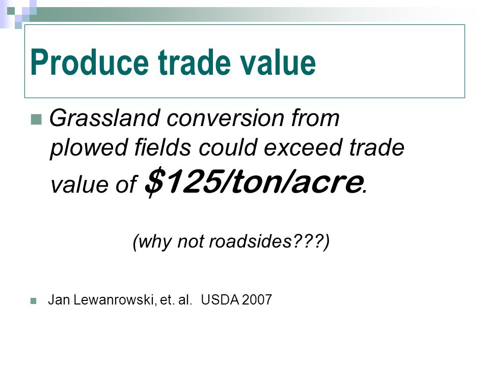 Produce trade value Grassland conversion from plowed fields could exceed trade value of $125/ton/acre.