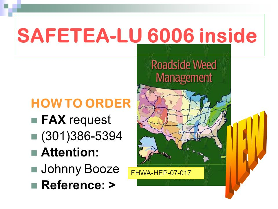 SAFETEA-LU 6006 inside HOW TO ORDER FAX request (301)386-5394 Attention: Johnny Booze Reference: > FHWA-HEP-07-017