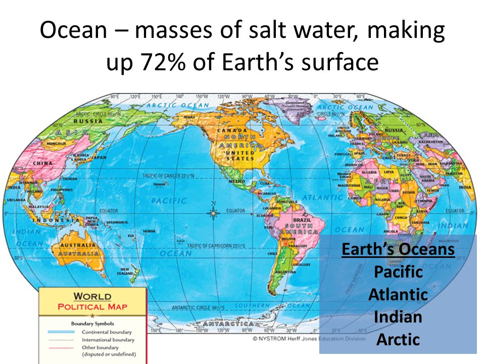 Ocean – masses of salt water, making up 72% of Earth's surface Earth's Oceans Pacific Atlantic Indian Arctic
