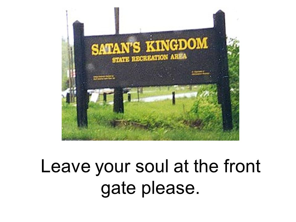 Leave your soul at the front gate please.