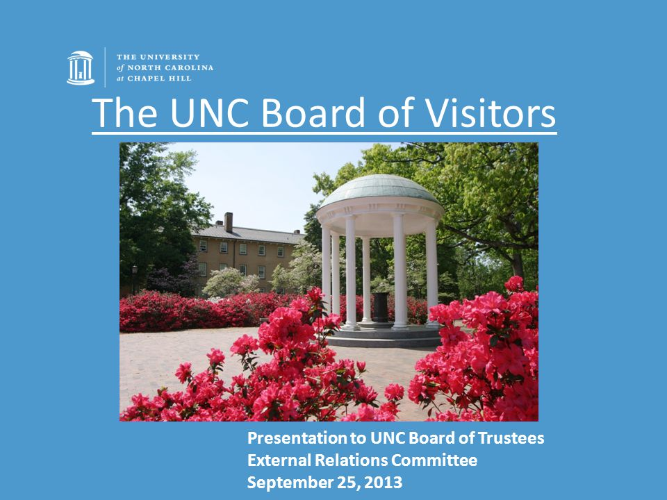 The UNC Board of Visitors Presentation to UNC Board of Trustees External Relations Committee September 25, 2013