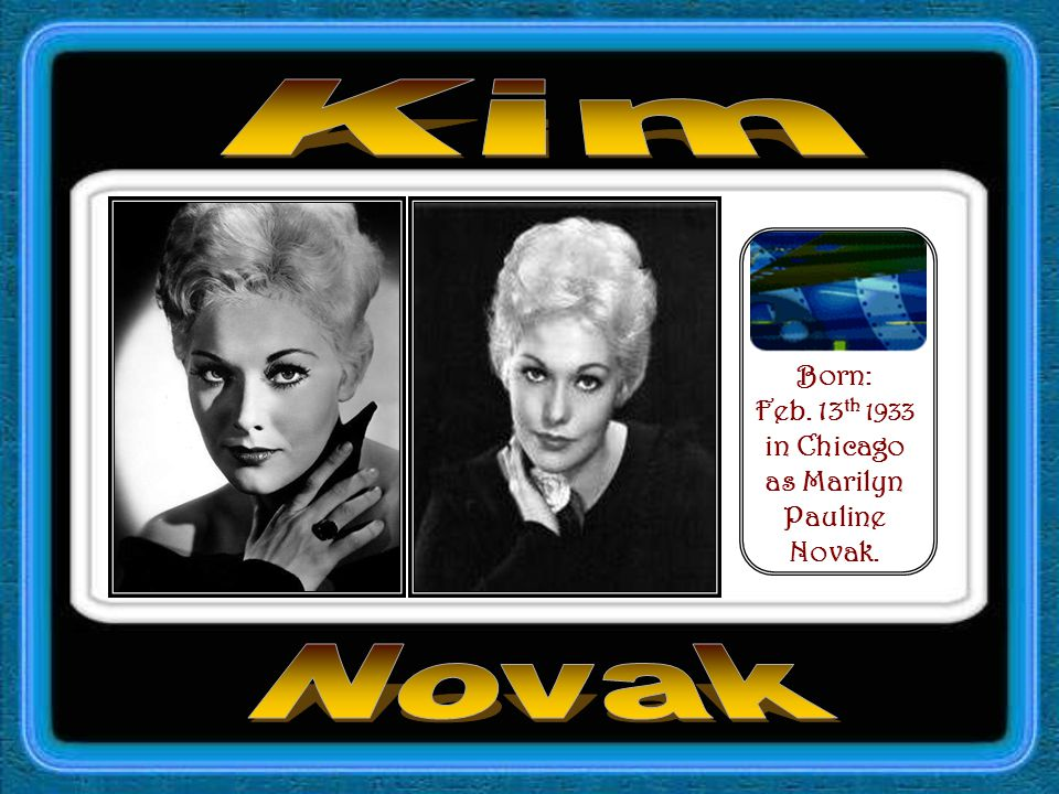 Born: Feb. 13 th 1933 in Chicago as Marilyn Pauline Novak.