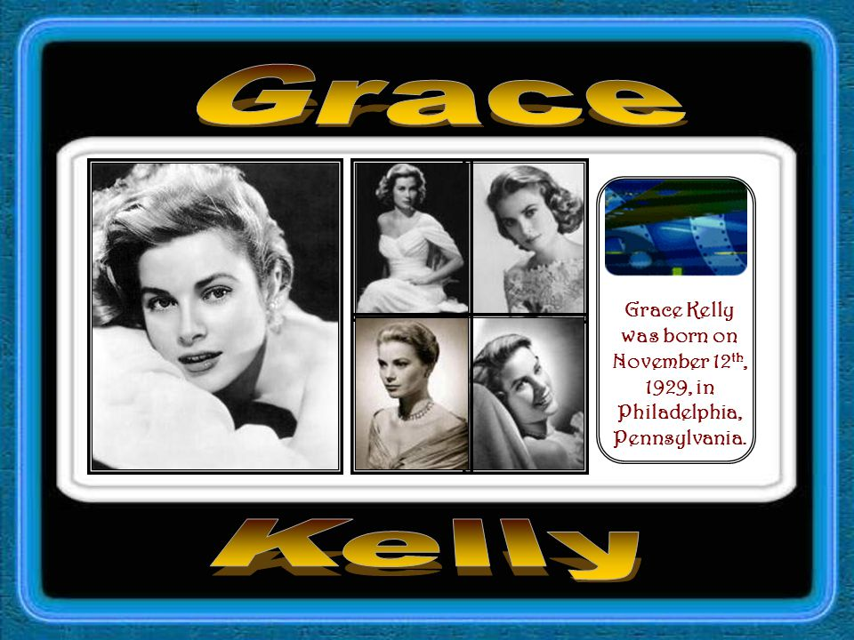 Grace Kelly was born on November 12 th, 1929, in Philadelphia, Pennsylvania.