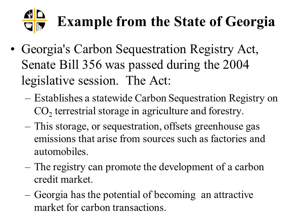 Example from the State of Georgia Georgia s Carbon Sequestration Registry Act, Senate Bill 356 was passed during the 2004 legislative session.