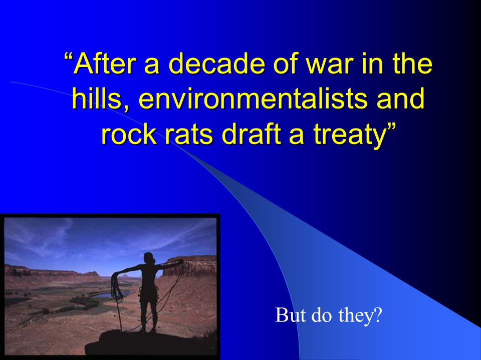 After a decade of war in the hills, environmentalists and rock rats draft a treaty But do they