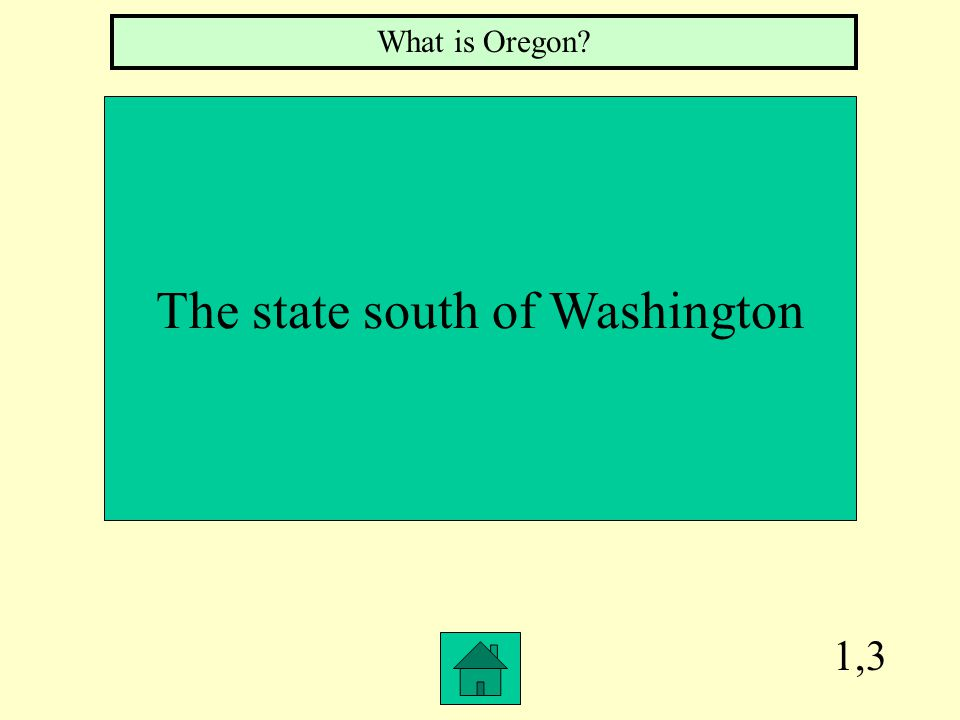 1,3 The state south of Washington What is Oregon?
