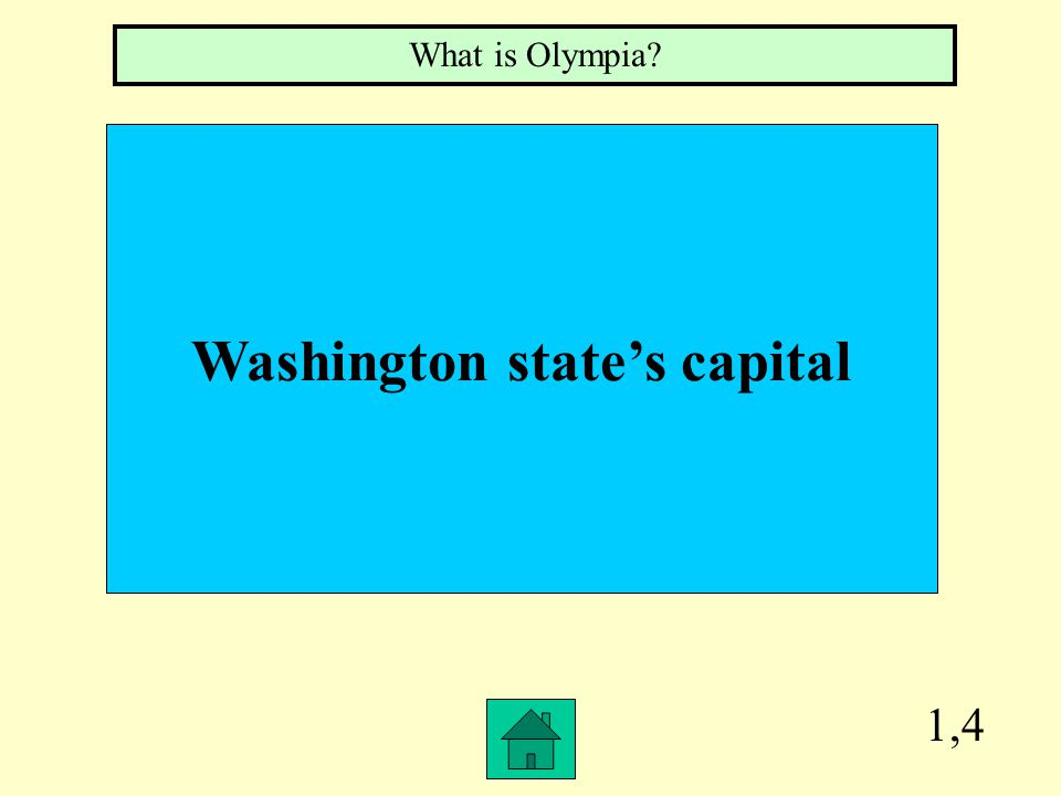 1,4 Washington state's capital What is Olympia?
