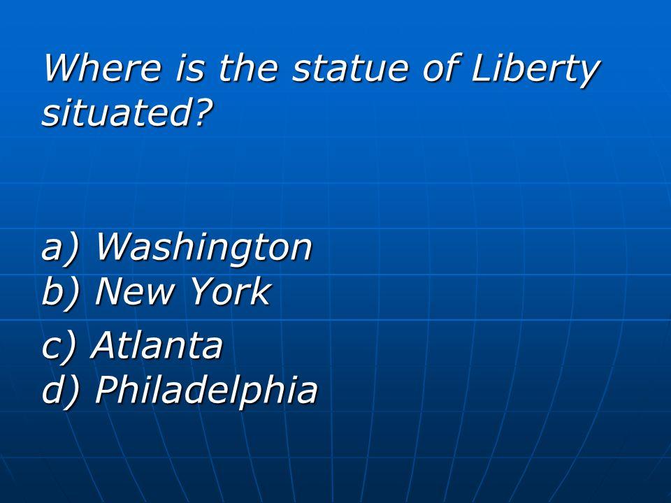 Where is the statue of Liberty situated? a) Washington b) New York c) Atlanta d) Philadelphia