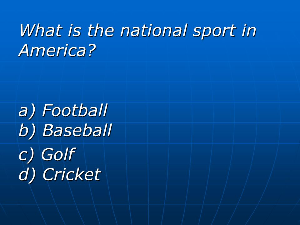 What is the national sport in America a) Football b) Baseball c) Golf d) Cricket