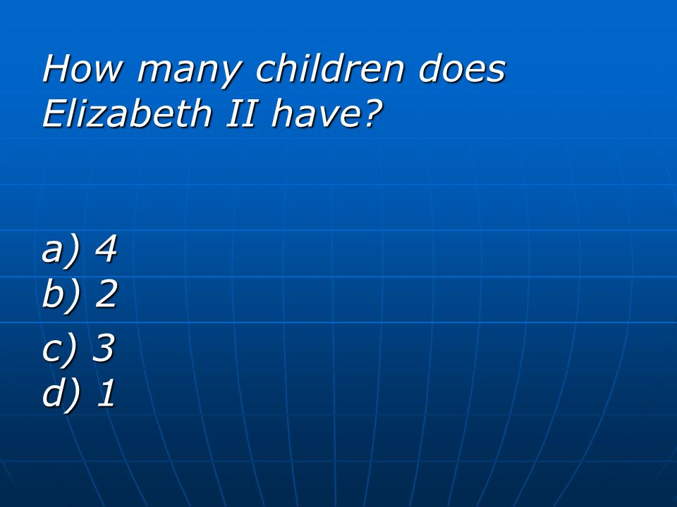 How many children does Elizabeth II have? a) 4 b) 2 c) 3 d) 1