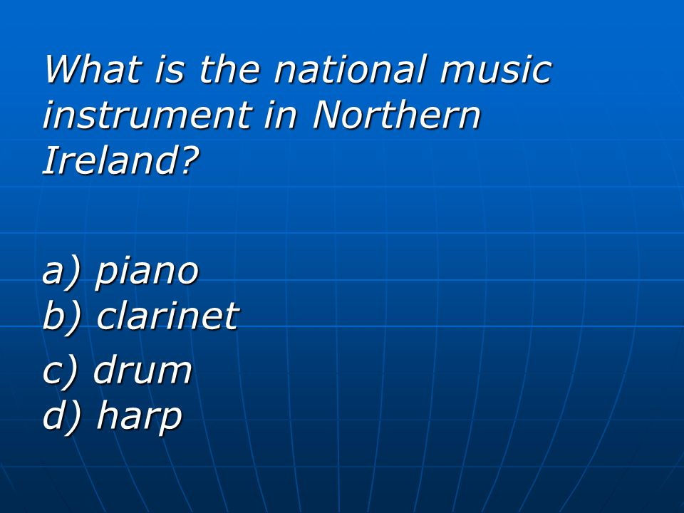 What is the national music instrument in Northern Ireland a) piano b) clarinet c) drum d) harp