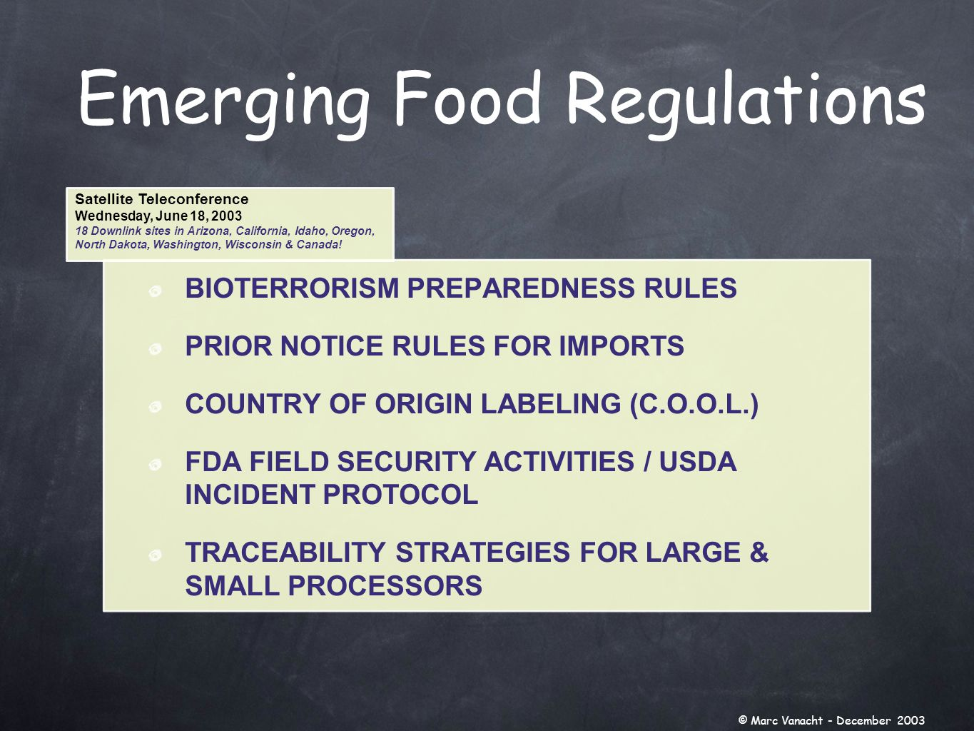 Emerging Food Regulations Satellite Teleconference Wednesday, June 18, 2003 18 Downlink sites in Arizona, California, Idaho, Oregon, North Dakota, Washington, Wisconsin & Canada.