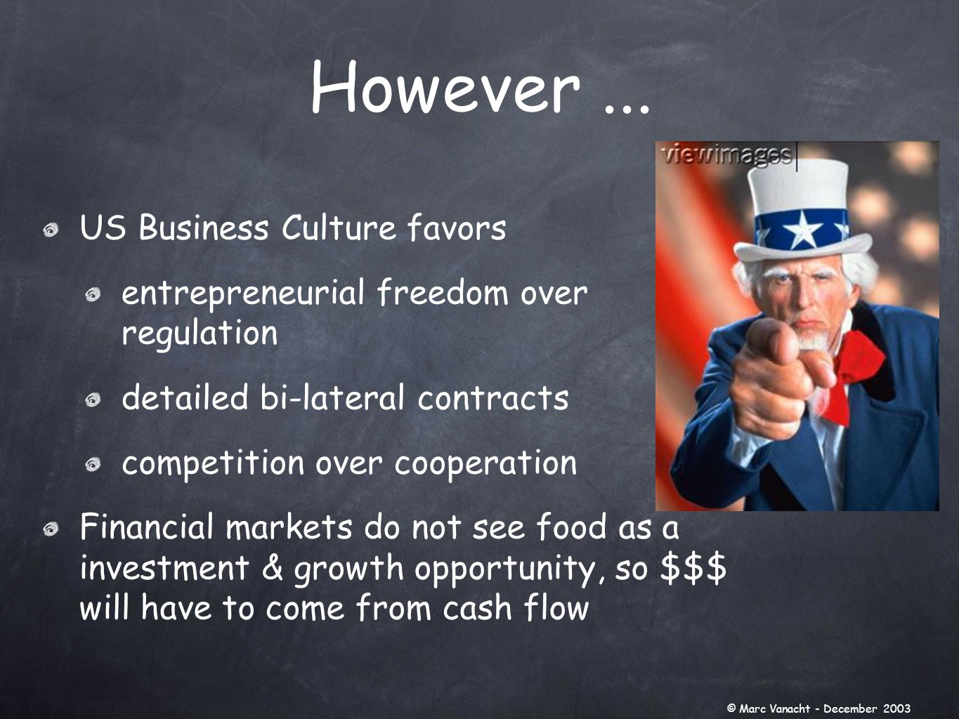 US Business Culture favors entrepreneurial freedom over regulation detailed bi-lateral contracts competition over cooperation Financial markets do not see food as a investment & growth opportunity, so $$$ will have to come from cash flow However...