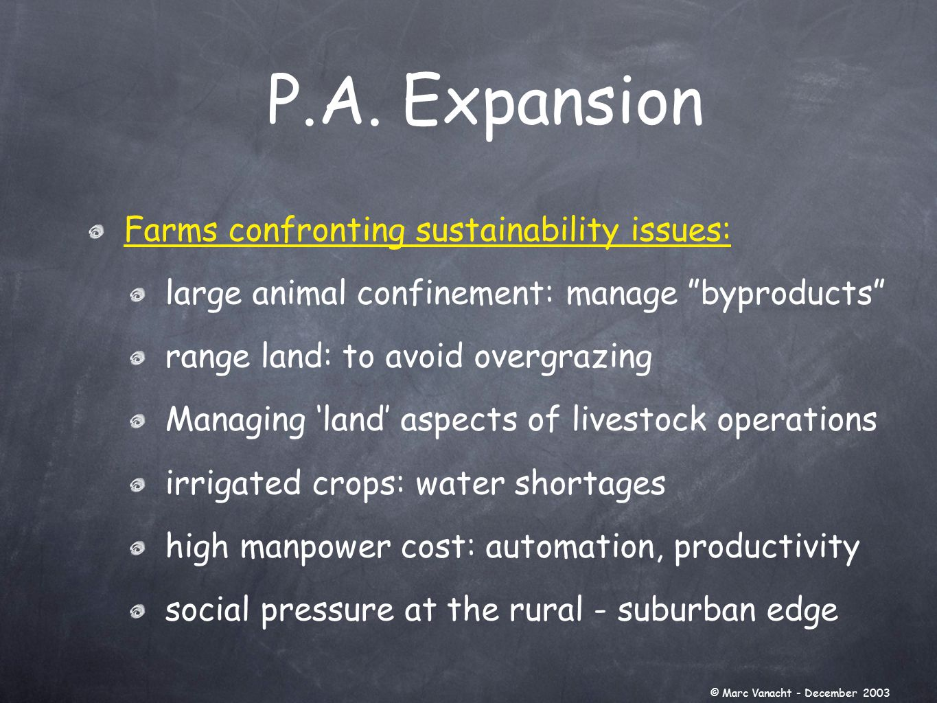 Farms confronting sustainability issues: large animal confinement: manage byproducts range land: to avoid overgrazing Managing 'land' aspects of livestock operations irrigated crops: water shortages high manpower cost: automation, productivity social pressure at the rural - suburban edge P.A.