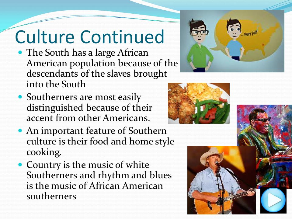 Culture Southern culture is more socially conservative than the rest of the country. Rural communities developed strong attachment to their churches.