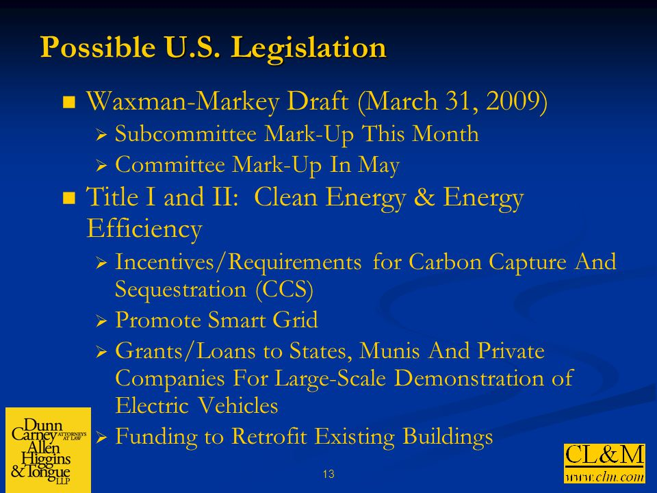 13 U.S. Legislation Possible U.S. Legislation Waxman-Markey Draft (March 31, 2009)  Subcommittee Mark-Up This Month  Committee Mark-Up In May Title
