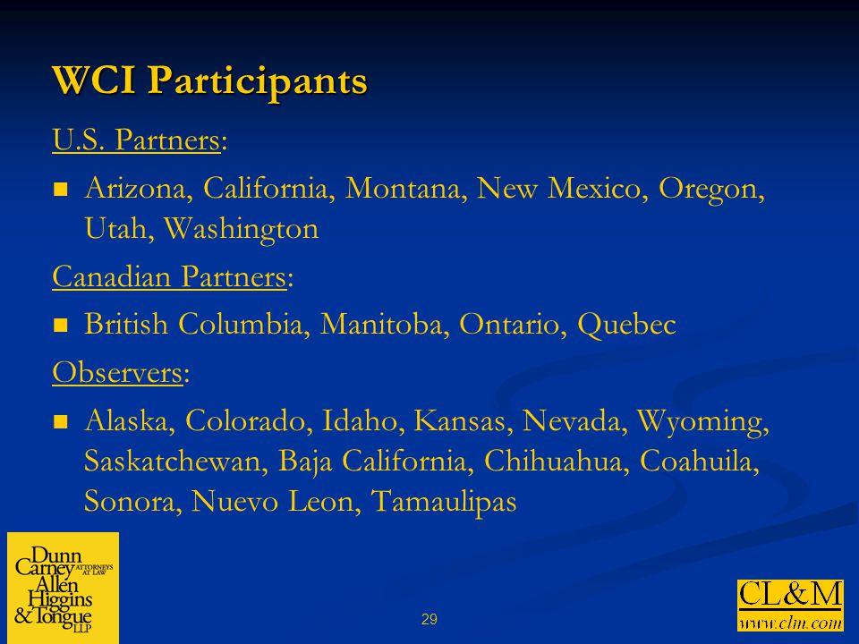 29 WCI Participants U.S. Partners: Arizona, California, Montana, New Mexico, Oregon, Utah, Washington Canadian Partners: British Columbia, Manitoba, O