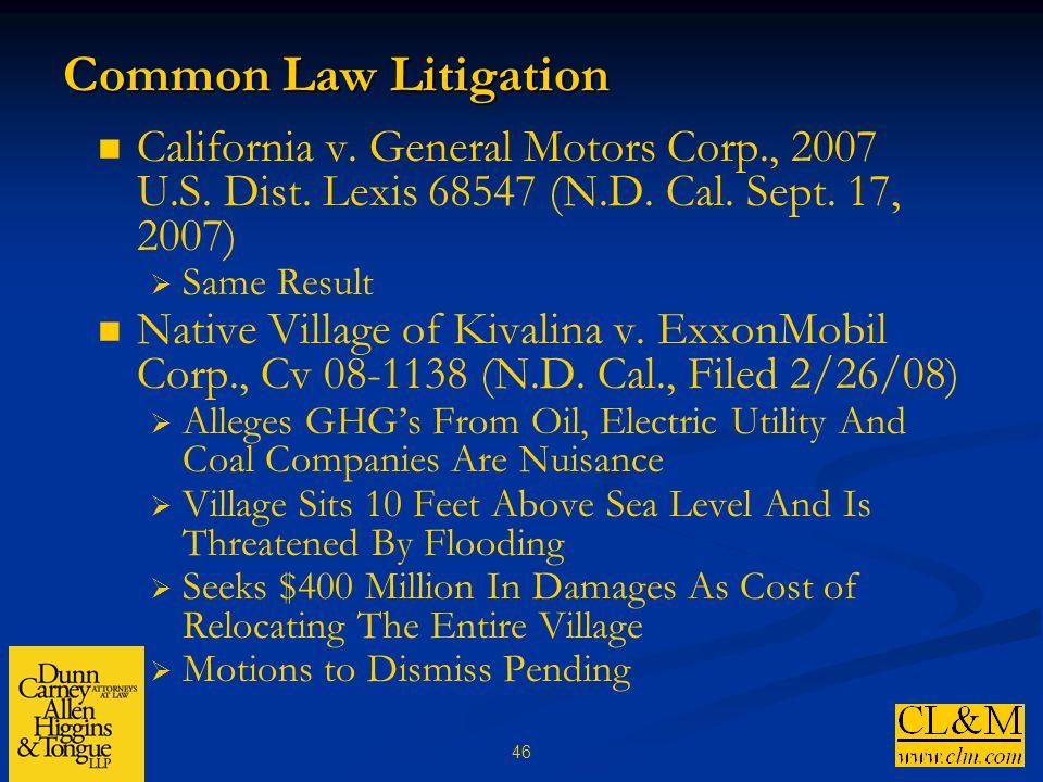 46 Common Law Litigation California v. General Motors Corp., 2007 U.S. Dist. Lexis 68547 (N.D. Cal. Sept. 17, 2007)  Same Result Native Village of Ki