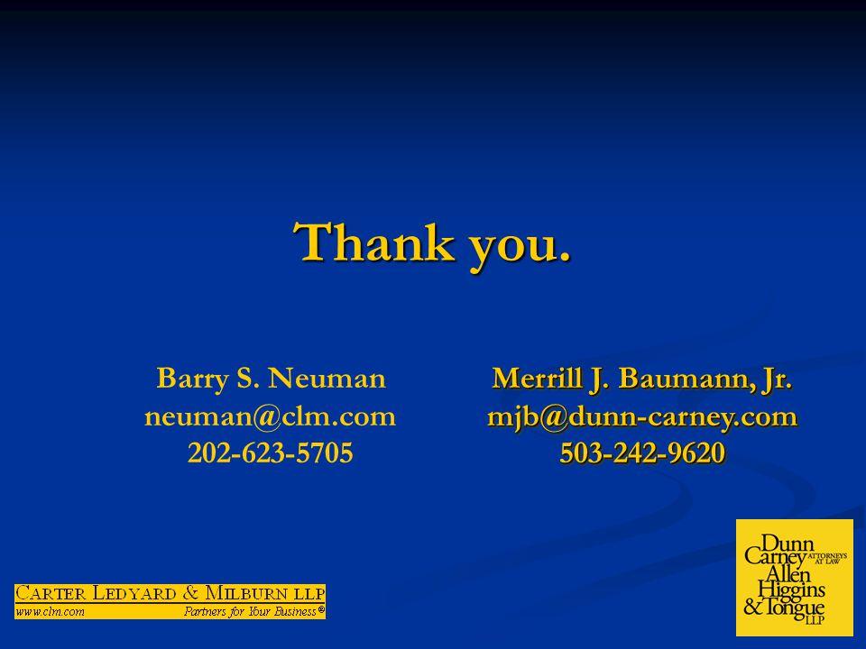 Thank you. Barry S. Neuman neuman@clm.com 202-623-5705 Merrill J. Baumann, Jr. mjb@dunn-carney.com503-242-9620 mjb@dunn-carney.com503-242-9620