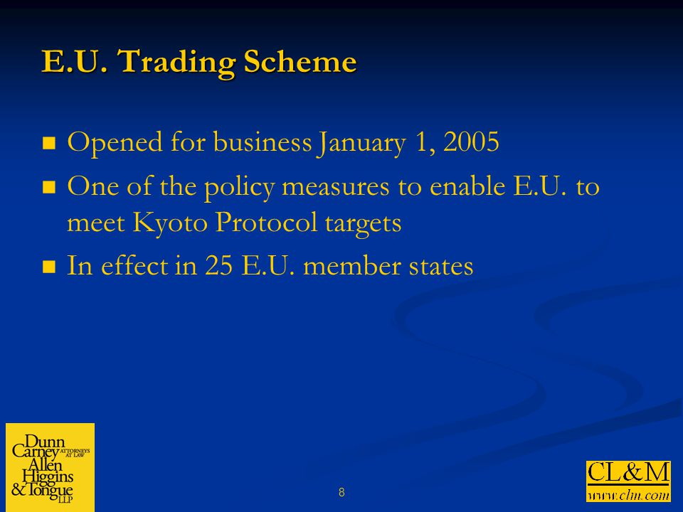 8 E.U. Trading Scheme Opened for business January 1, 2005 One of the policy measures to enable E.U.