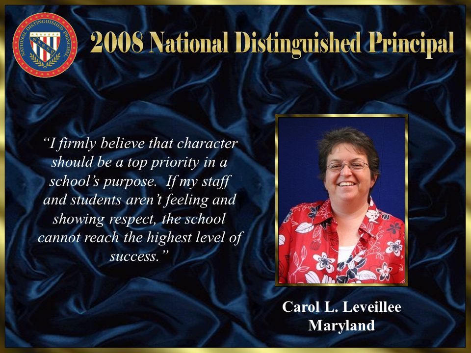 "Carol L. Leveillee Maryland ""I firmly believe that character should be a top priority in a school's purpose. If my staff and students aren't feeling a"
