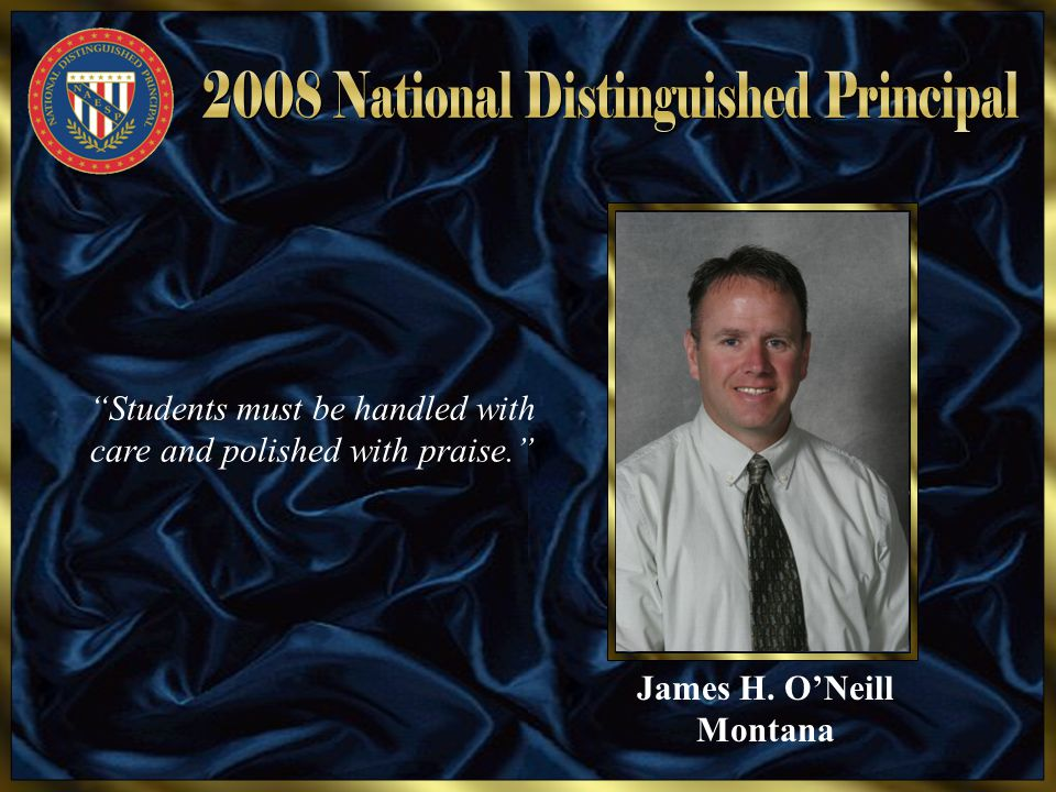 "James H. O'Neill Montana ""Students must be handled with care and polished with praise."""