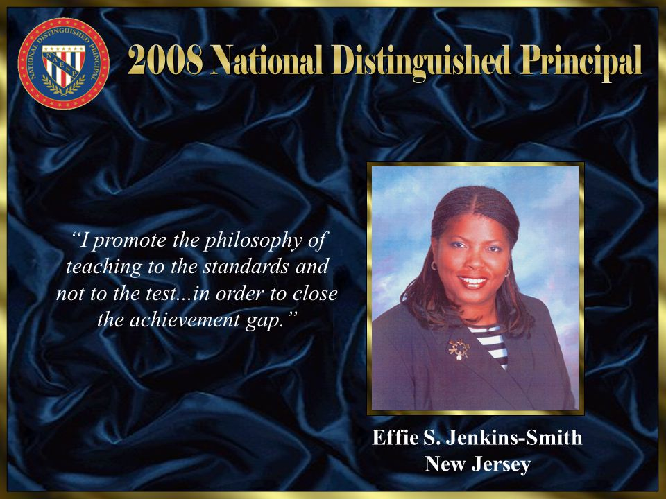 "Effie S. Jenkins-Smith New Jersey ""I promote the philosophy of teaching to the standards and not to the test...in order to close the achievement gap."""