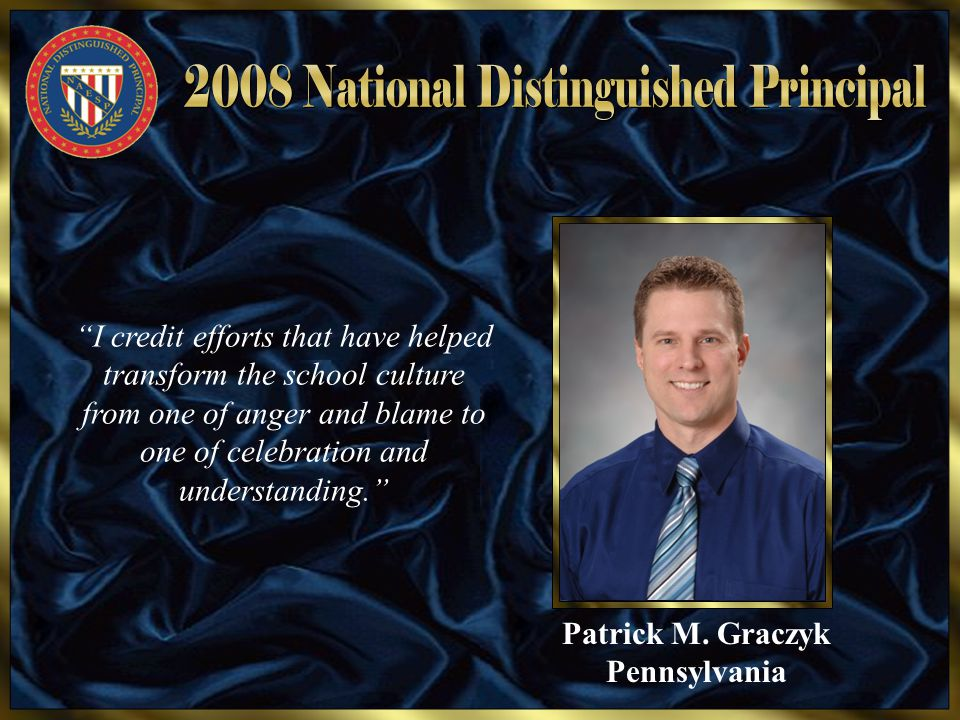 "Patrick M. Graczyk Pennsylvania ""I credit efforts that have helped transform the school culture from one of anger and blame to one of celebration and"