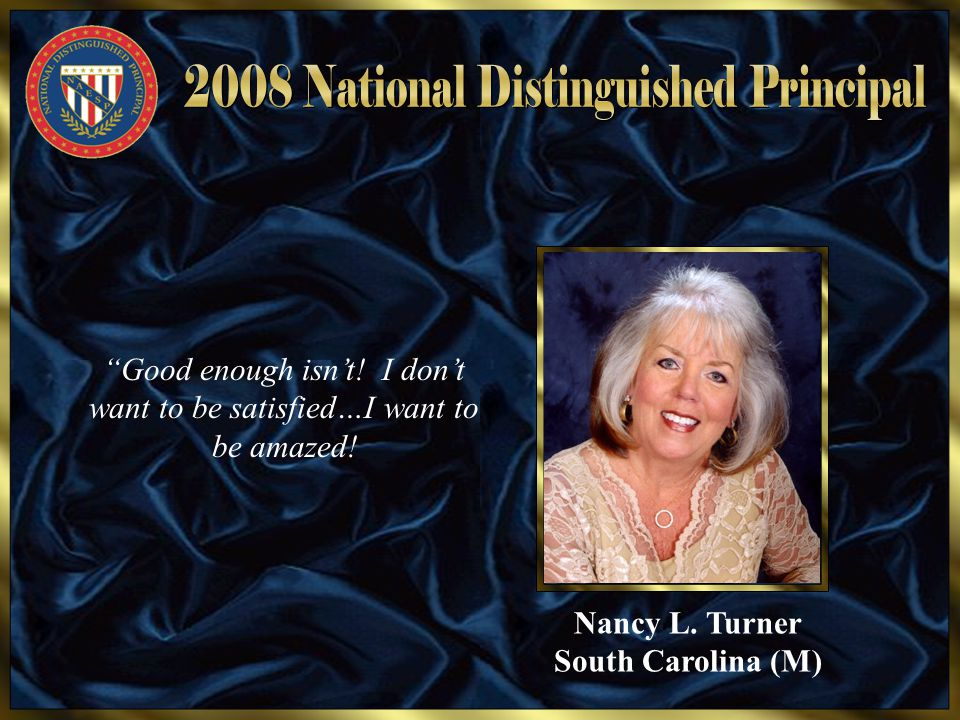"Nancy L. Turner South Carolina (M) ""Good enough isn't! I don't want to be satisfied…I want to be amazed!"
