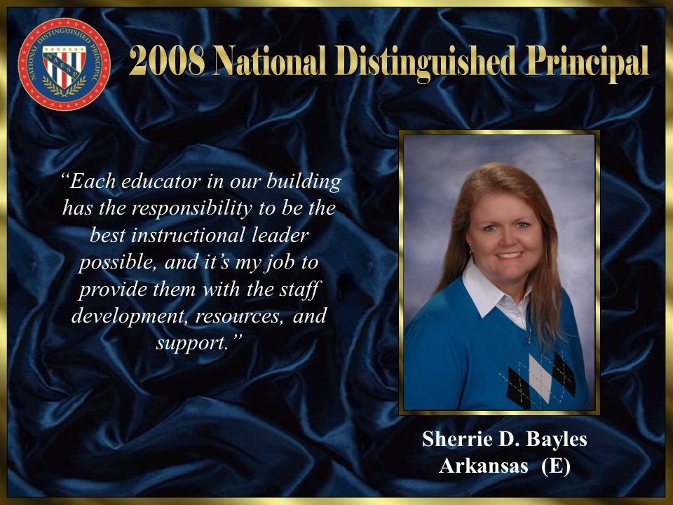 "Sherrie D. Bayles Arkansas (E) ""Each educator in our building has the responsibility to be the best instructional leader possible, and it's my job to"