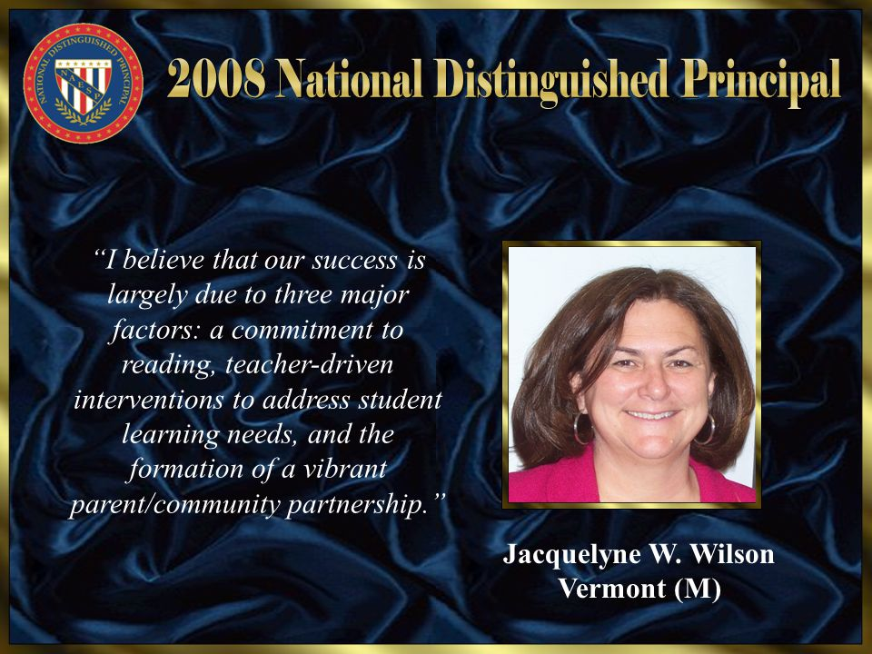 "Jacquelyne W. Wilson Vermont (M) ""I believe that our success is largely due to three major factors: a commitment to reading, teacher-driven interventi"