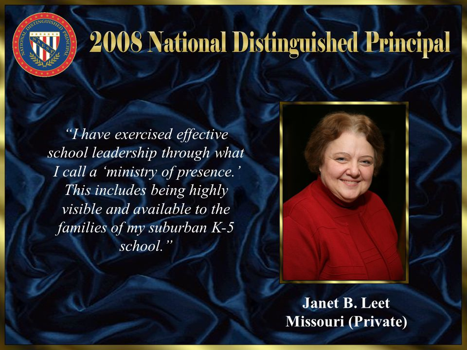"Janet B. Leet Missouri (Private) ""I have exercised effective school leadership through what I call a 'ministry of presence.' This includes being highl"