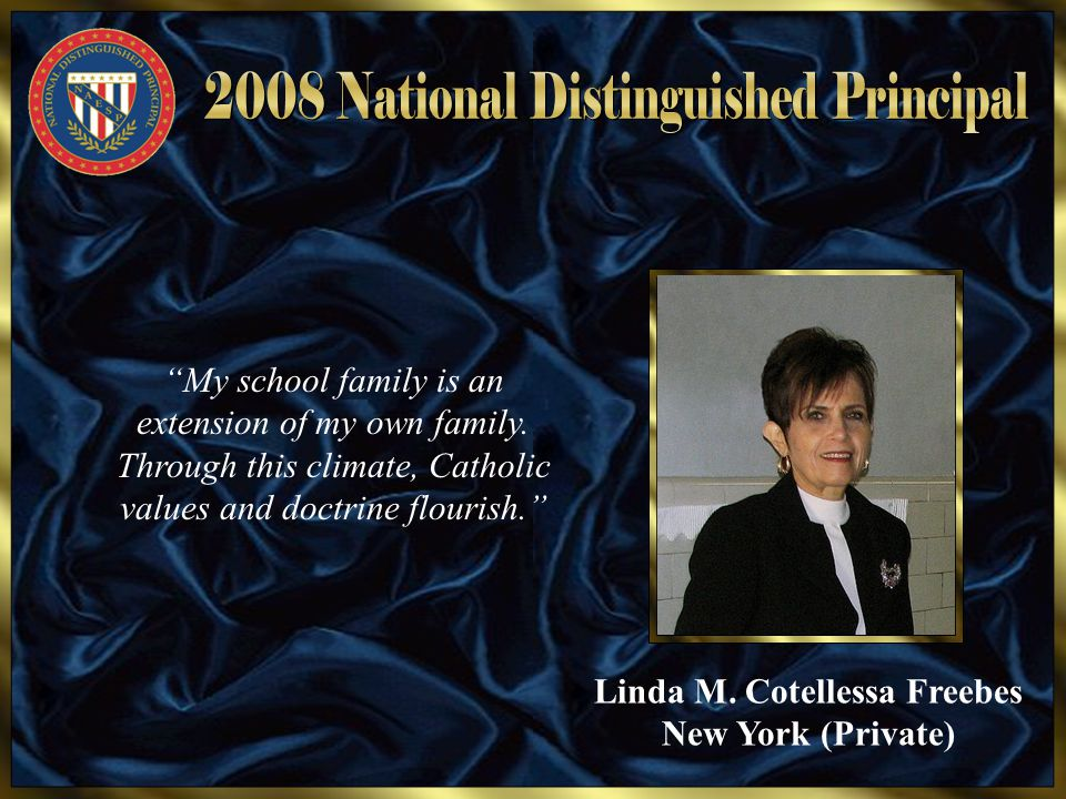 "Linda M. Cotellessa Freebes New York (Private) ""My school family is an extension of my own family. Through this climate, Catholic values and doctrine"