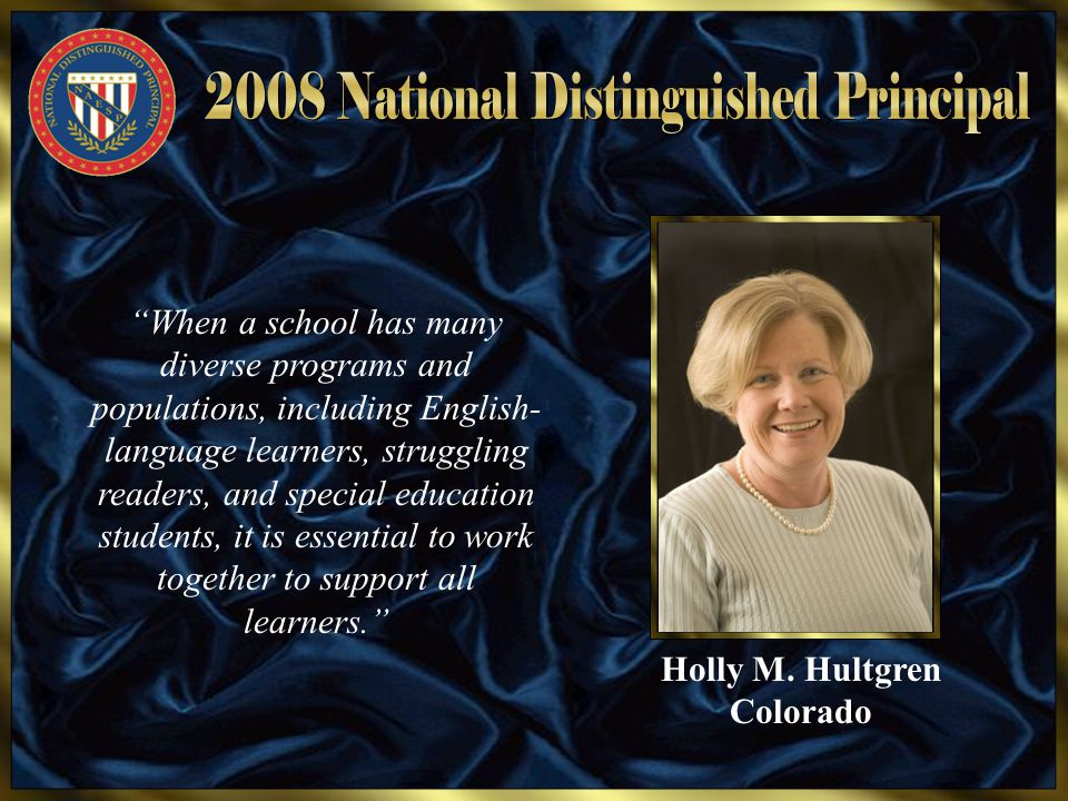 "Holly M. Hultgren Colorado ""When a school has many diverse programs and populations, including English- language learners, struggling readers, and spe"