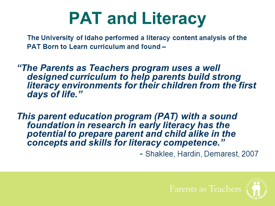"""Parents as Teachers PAT and Literacy The University of Idaho performed a literacy content analysis of the PAT Born to Learn curriculum and found – """"Th"""