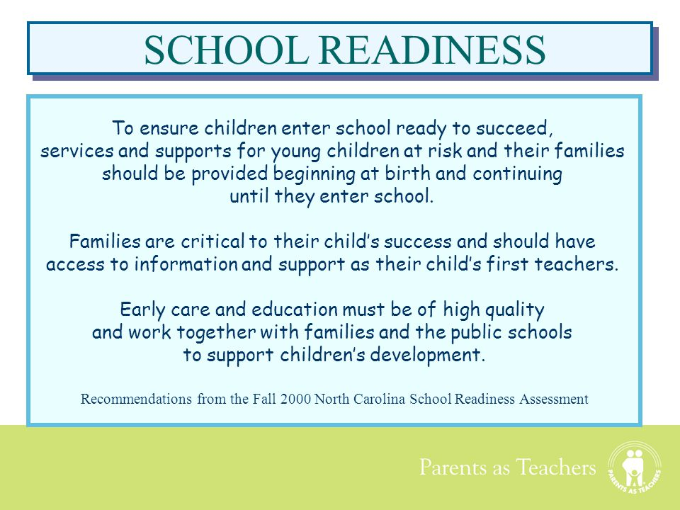 Parents as Teachers To ensure children enter school ready to succeed, services and supports for young children at risk and their families should be pr