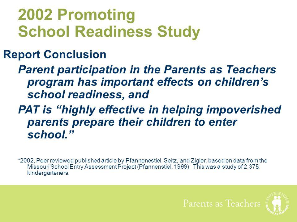 Parents as Teachers 2002 Promoting School Readiness Study Report Conclusion Parent participation in the Parents as Teachers program has important effe